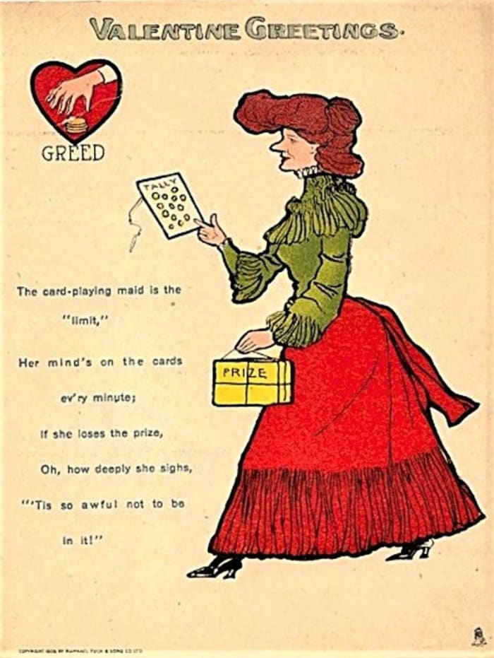 """Even the prestigious Raphael Tuck & Sons created vinegar valentines, including this one from 1906: """"The card-playing maid is the 'limit,' Her mind's on the cards ev'ry minute, If she sees the prize, Oh, how deeply she sighs, 'Tis so awful not to be in it!'"""