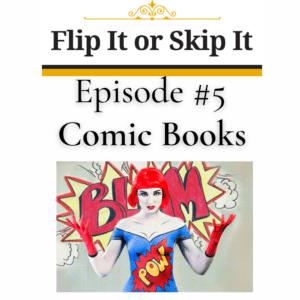 Flip it or Skip it – Comic Books